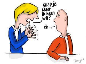 """A cartoon. A man asks his colleague: """"Do you understand what i mean?"""" The colleague answers: """"Eh..."""". Miscommunication. Een cartoon. Een man vraagt aan zijn collega: """"snap je waar ik heen wil?"""". Zijn collega antwoord: """"Eh..."""". Miscommunicatie."""