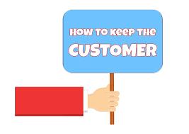 How to keep the customer