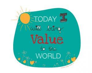 Today i bring value to the world. Vandaag breng ik waarde naar de wereld.
